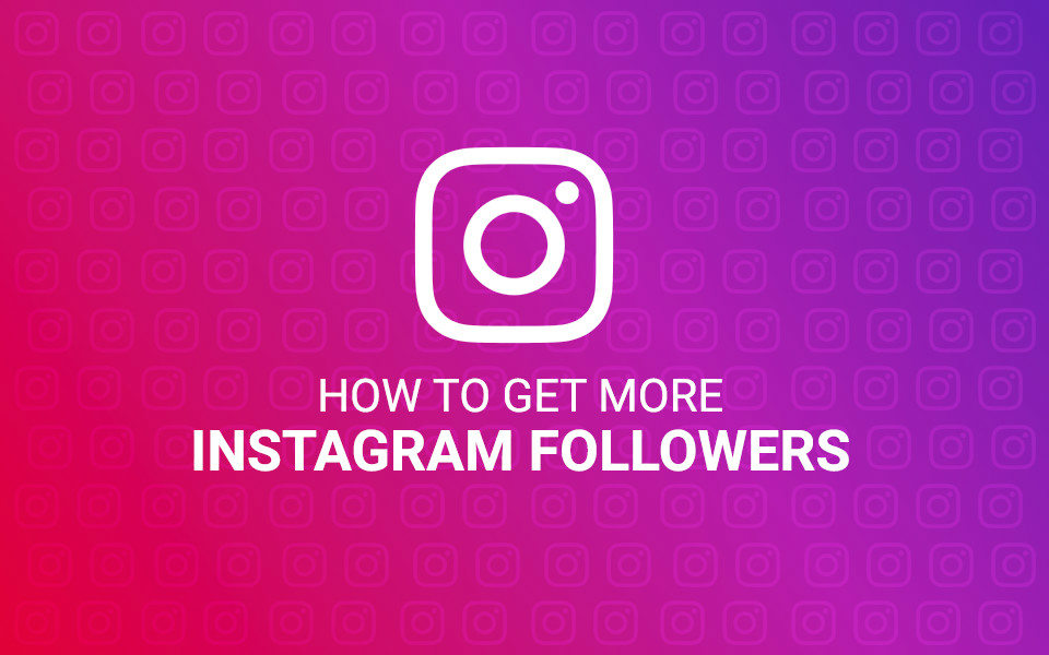 How to Grow Your Instagram Followers in 2020 [Comprehensive Guide]