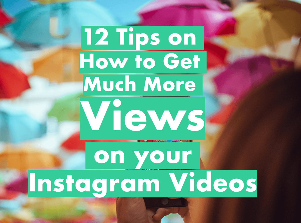 12 Tips on How to Get Much More Views on Instagram Videos
