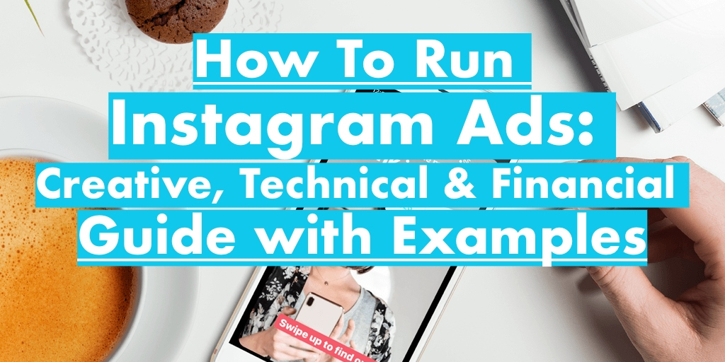 How To Run Instagram Ads 2020: Creative, Technical & Financial Guide with Examples